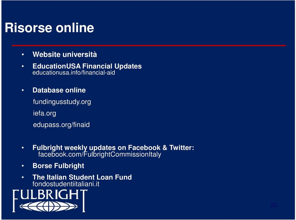org/finaid Fulbright weekly updates on Facebook & Twitter: facebook.