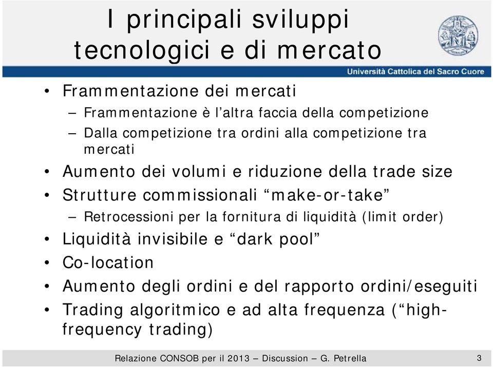 Strutture commissionali make-or-take Retrocessioni per la fornitura di liquidità (limit order) Liquidità invisibile e dark
