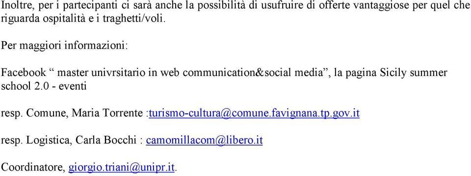 Per maggiori informazioni: Facebook master univrsitario in web communication&social media, la pagina Sicily