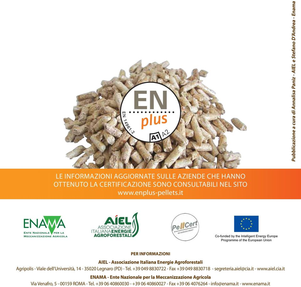 it Co-funded by the Intelligent Energy Europe Programme of the European Union PER INFORMAZIONI AIEL - Associazione Italiana Energie Agroforestali Agripolis - Viale