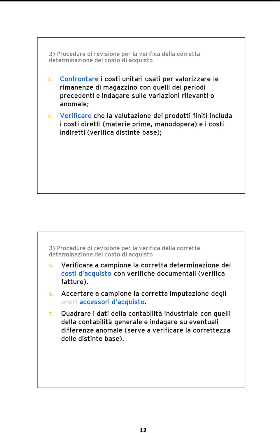 Verificare che la valutazione dei prodotti finiti includa i costi diretti (materie prime, manodopera) e i costi indiretti (verifica distinte base); 3) Procedure di revisione per la verifica della