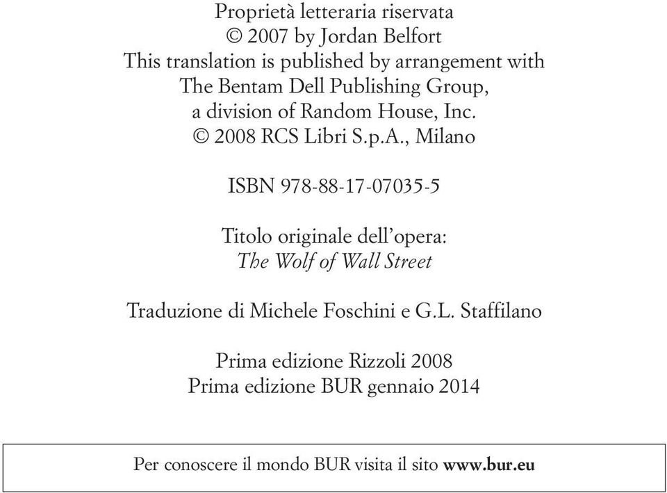 , Milano ISBN 978-88-17-07035-5 Titolo originale dell opera: The Wolf of Wall Street Traduzione di Michele