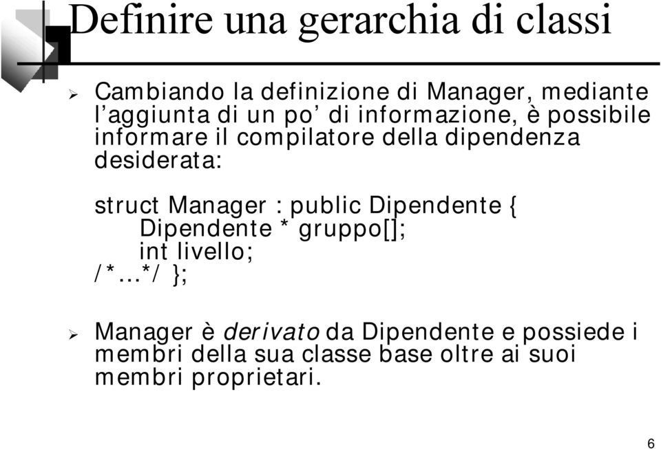 struct Manager : public Dipendente { Dipendente * gruppo[]; int livello; /* */ }; Manager è