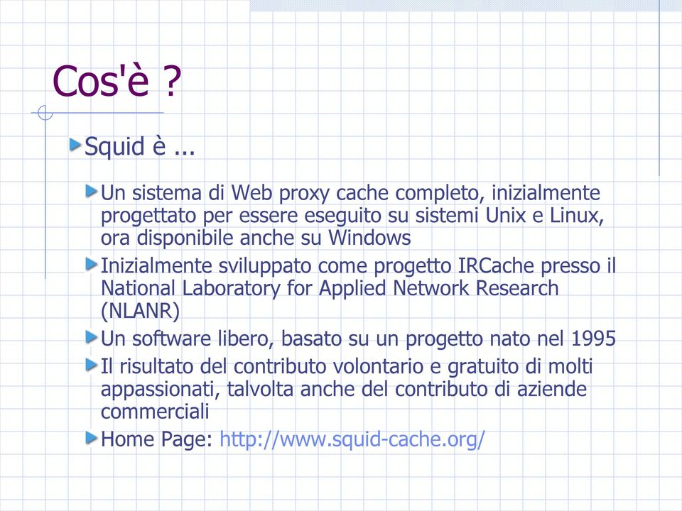 disponibile anche su Windows Inizialmente sviluppato come progetto IRCache presso il National Laboratory for Applied