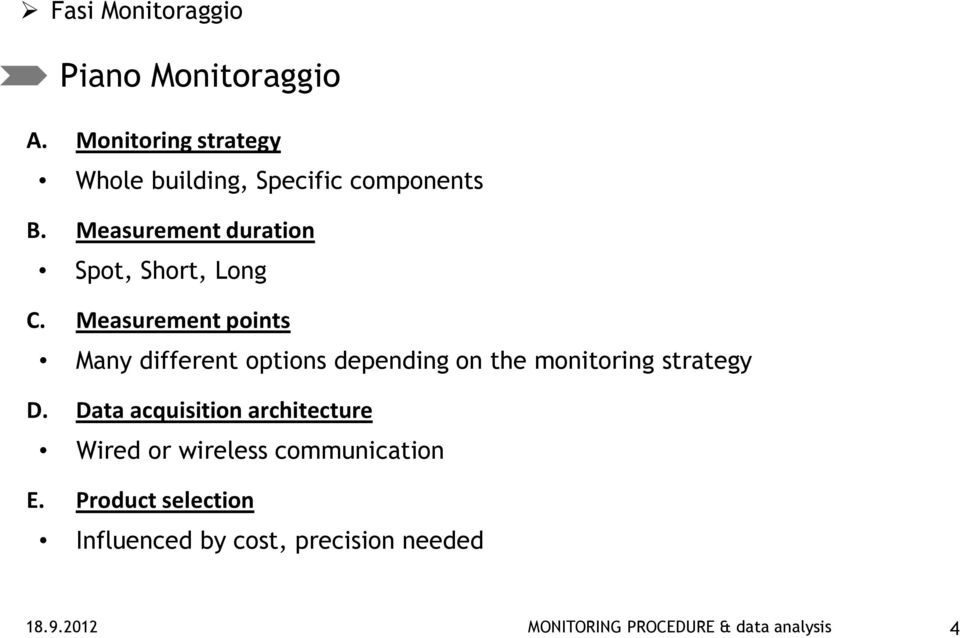 Measurement points Many different options depending on the monitoring strategy D.