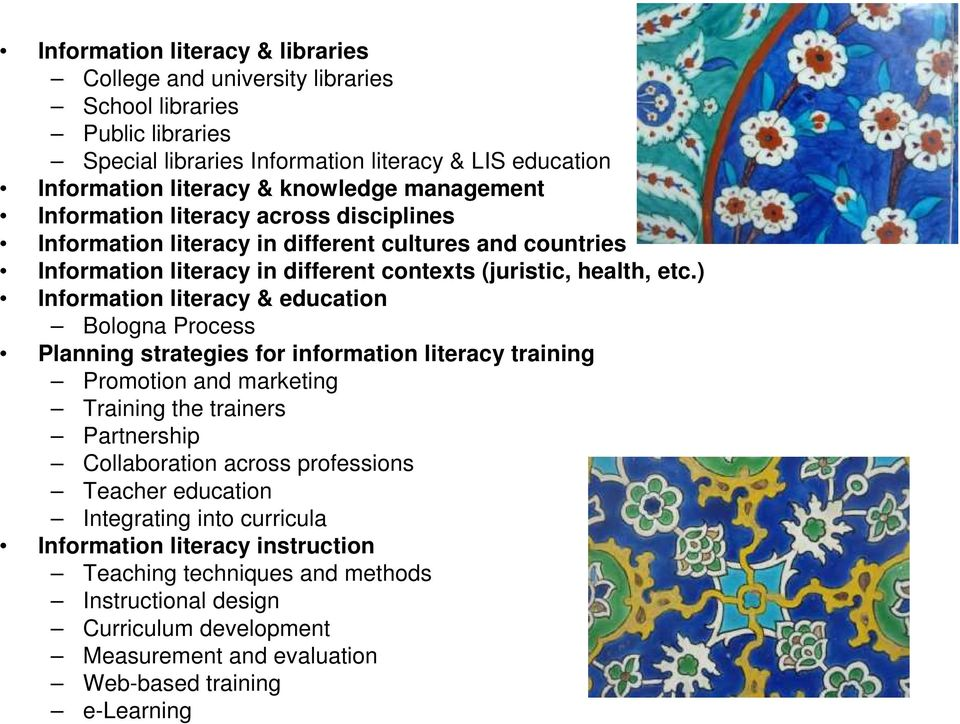 ) Information literacy & education Bologna Process Planning strategies for information literacy training Promotion and marketing Training the trainers Partnership Collaboration across