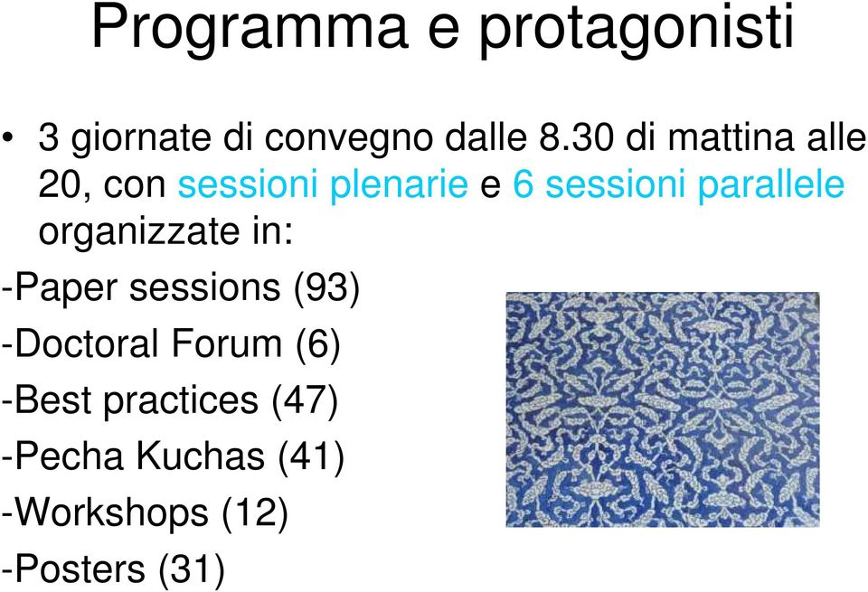 parallele organizzate in: -Paper sessions (93) -Doctoral Forum
