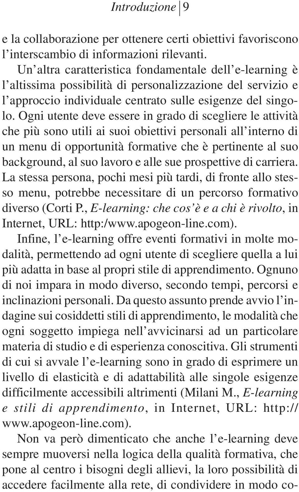 Ogni utente deve essere in grado di scegliere le attività che più sono utili ai suoi obiettivi personali all interno di un menu di opportunità formative che è pertinente al suo background, al suo