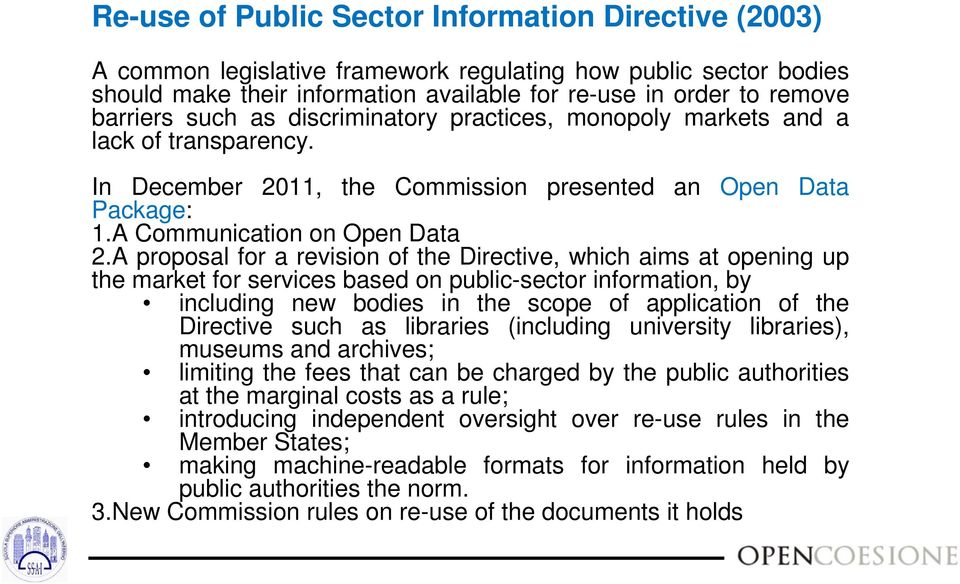 A proposal for a revision of the Directive, which aims at opening up the market for services based on public-sector information, by including new bodies in the scope of application of the Directive