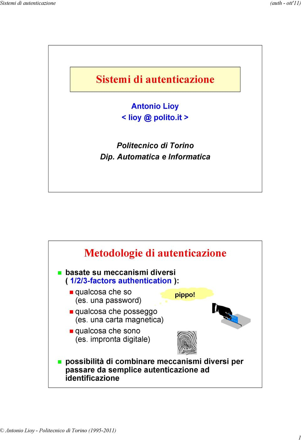 authentication ): qualcosa che so pippo! (es. una password) qualcosa che posseggo (es.