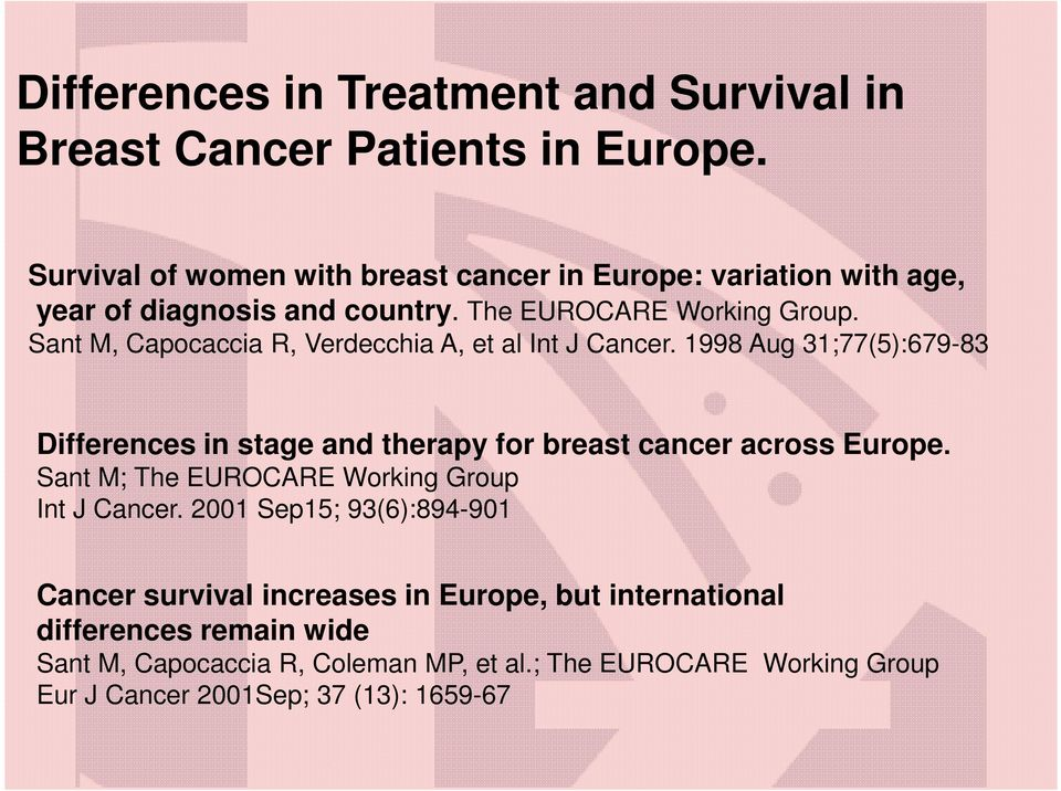 Sant M, Capocaccia R, Verdecchia A, et al Int J Cancer. 1998 Aug 31;77(5):679-83 Differences in stage and therapy for breast cancer across Europe.