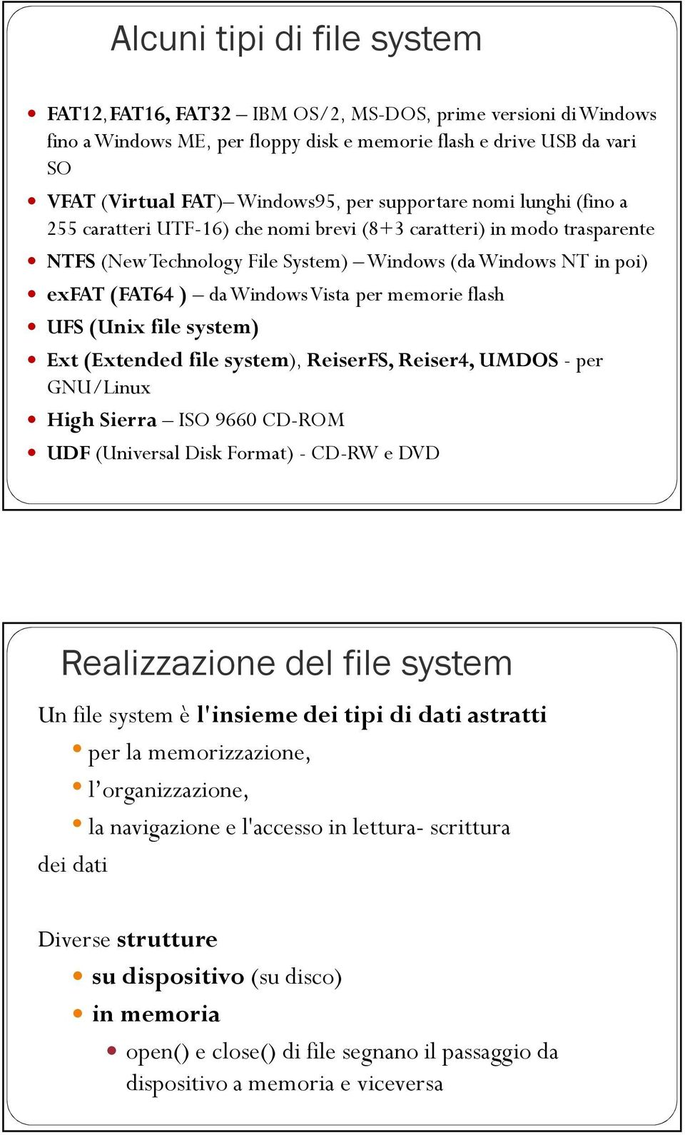 per memorie flash UFS (Unix file system) Ext (Extended file system), ReiserFS, Reiser4, UMDOS - per GNU/Linux High Sierra ISO 9660 CD-ROM UDF (Universal Disk Format) - CD-RW e DVD Realizzazione del