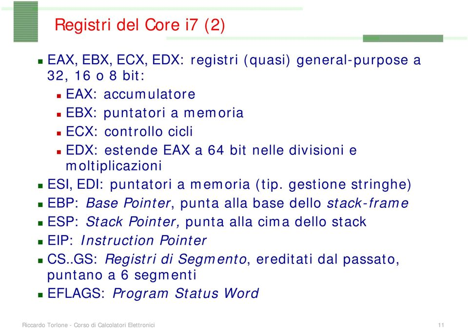 gestione stringhe) EBP: Base Pointer, punta alla base dello stack-frame ESP: Stack Pointer, punta alla cima dello stack EIP: Instruction