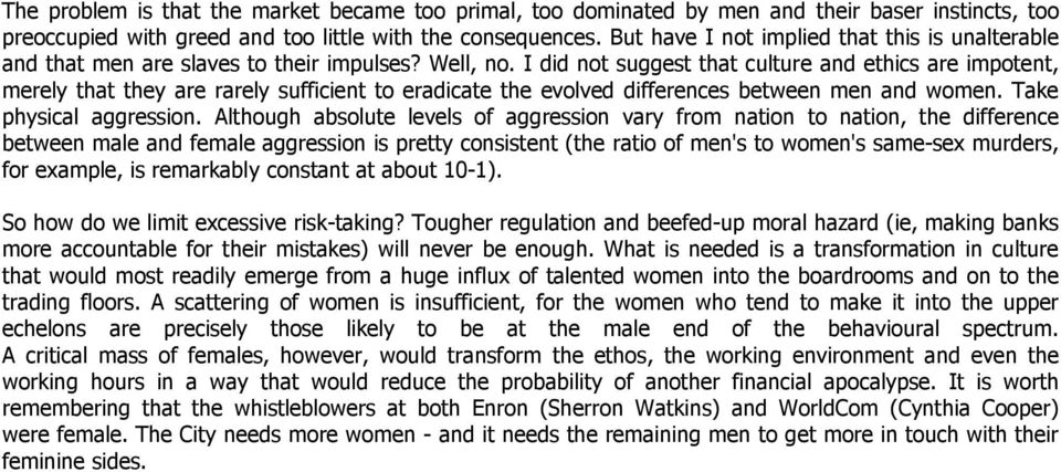 I did not suggest that culture and ethics are impotent, merely that they are rarely sufficient to eradicate the evolved differences between men and women. Take physical aggression.