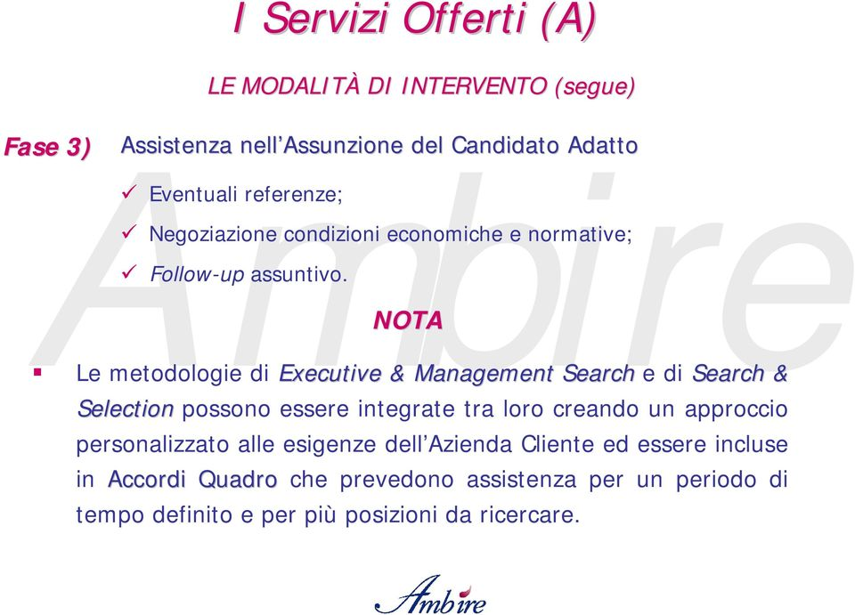 NOTA Le metodologie di Executive & Management Search e di Search & Selection possono essere integrate tra loro creando un approccio