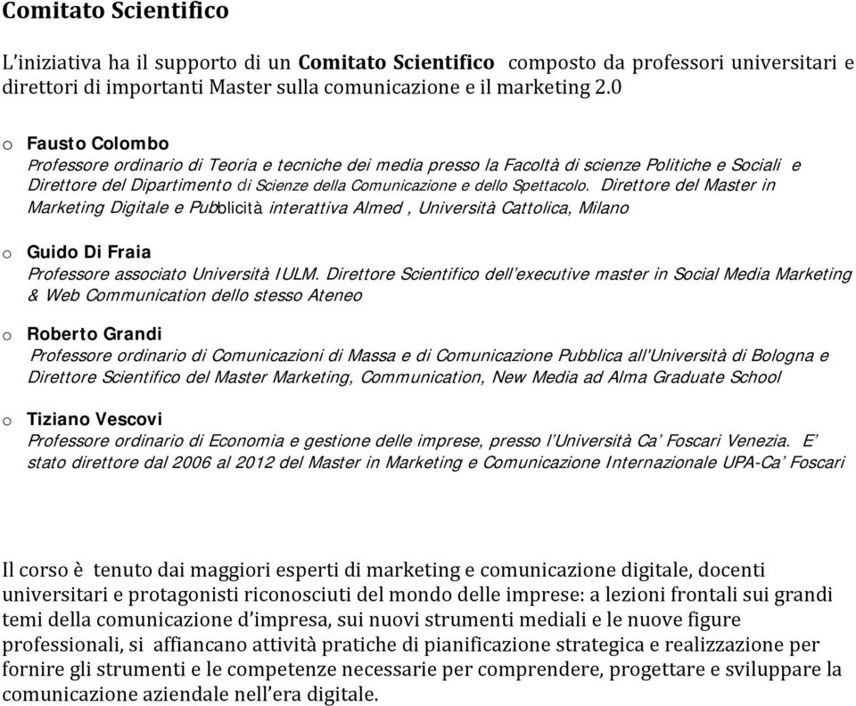Direttore del Master in Marketing Digitale e Pubblicità interattiva Almed, Università Cattolica, Milano o Guido Di Fraia Professore associato Università IULM.
