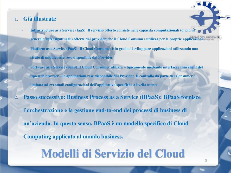 Software as a Service (SaaS):Il Cloud Consumer utilizza tipicamente mediante interfacce thin client del tipo web browser le applicazioni rese disponibile dal Provider.
