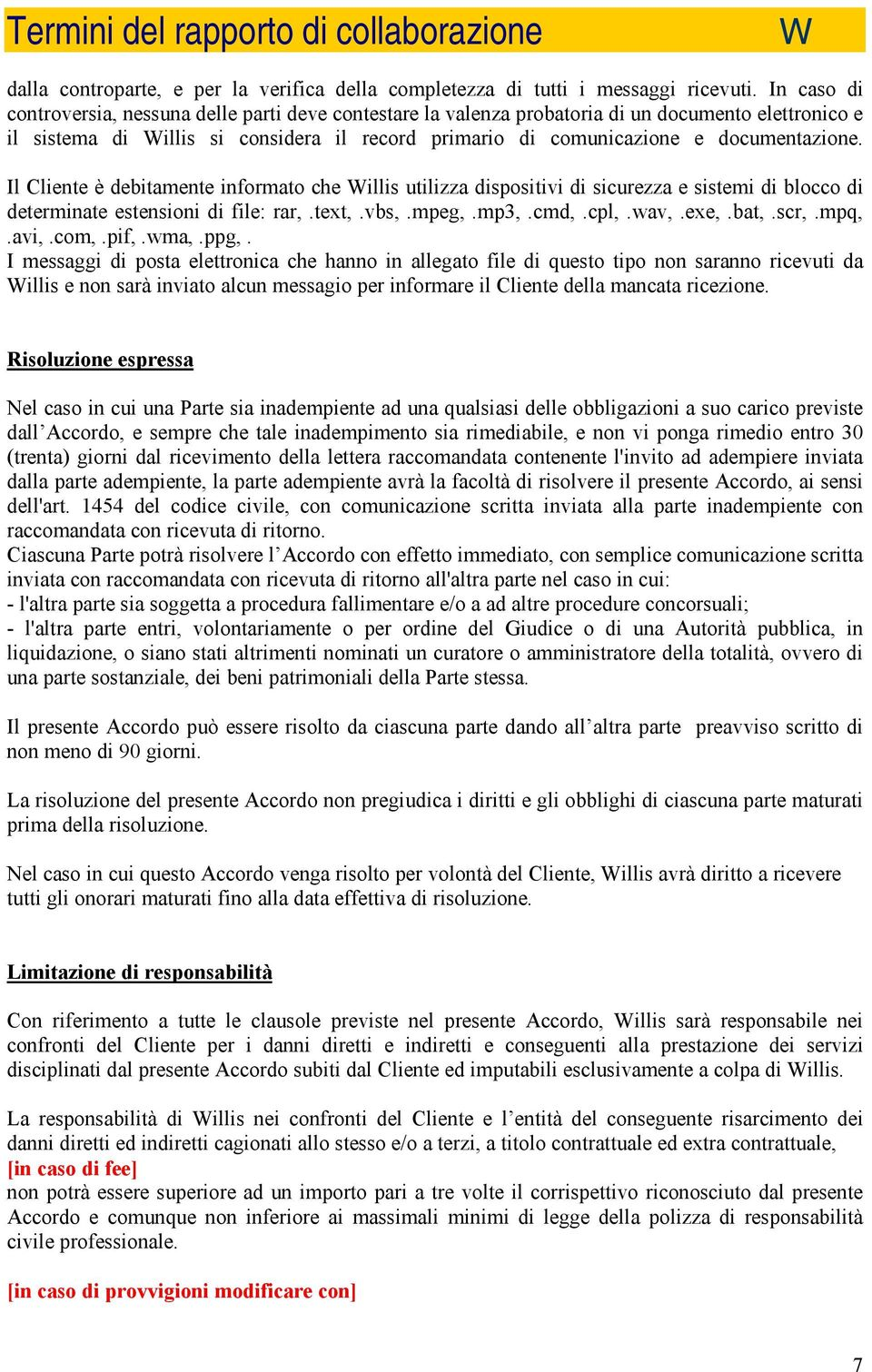 Il Cliente è debitamente informato che illis utilizza dispositivi di sicurezza e sistemi di blocco di determinate estensioni di file: rar,.text,.vbs,.mpeg,.mp3,.cmd,.cpl,.wav,.exe,.bat,.scr,.mpq,.
