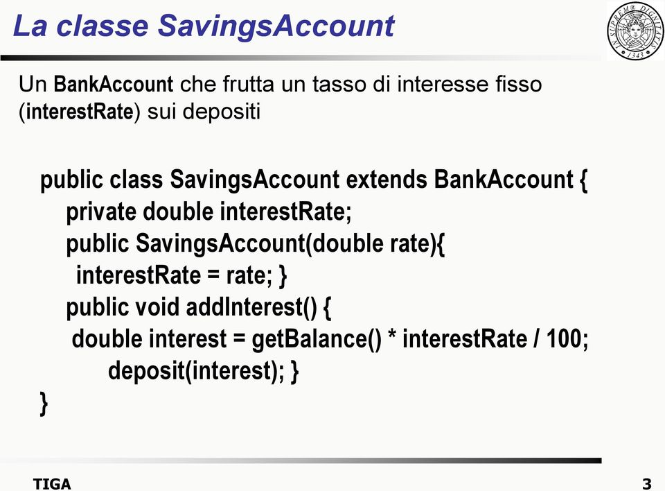 double interestrate; public SavingsAccount(double rate){ interestrate = rate; public