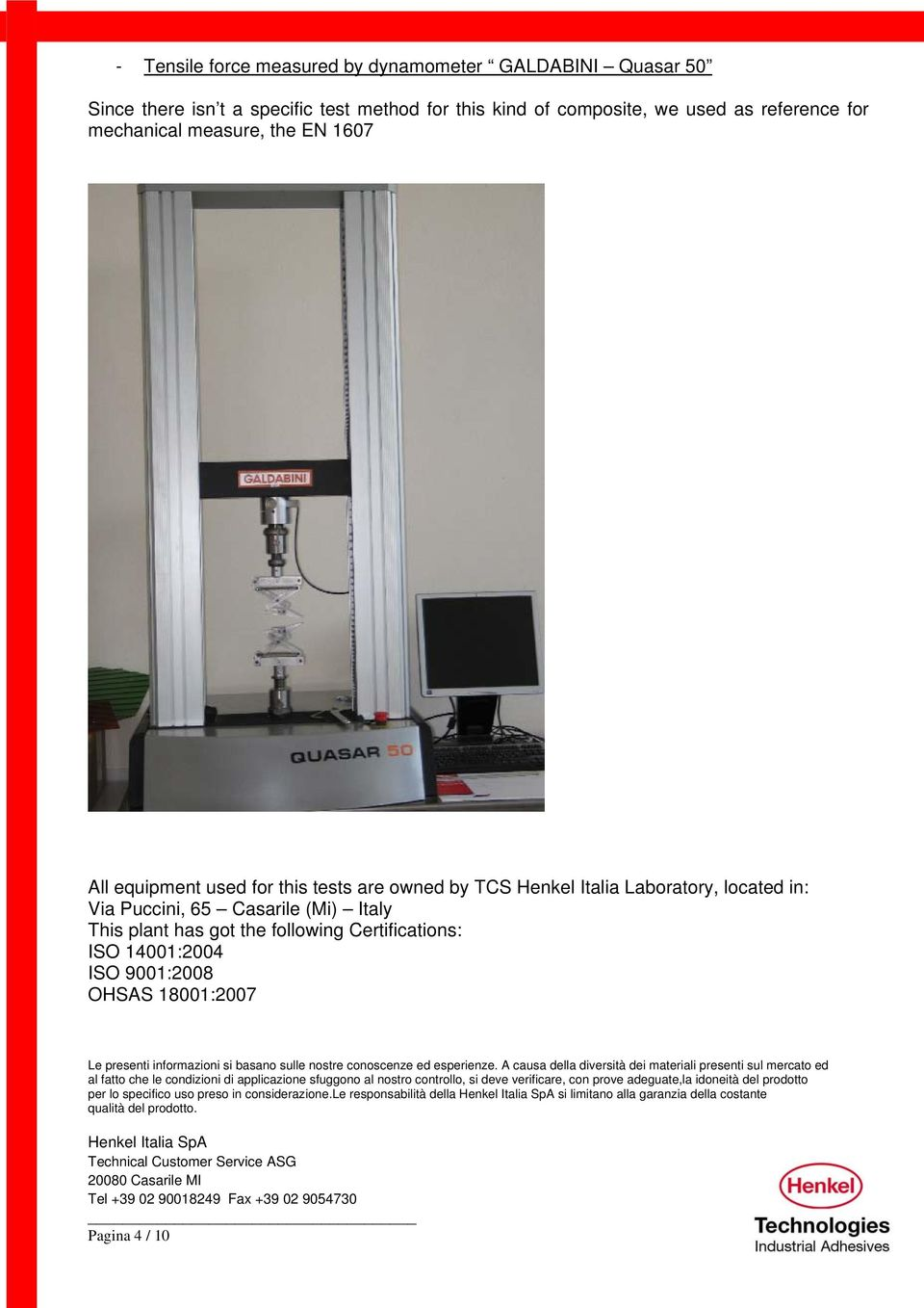 this tests are owned by TCS Henkel Italia Laboratory, located in: Via Puccini, 65 Casarile (Mi) Italy