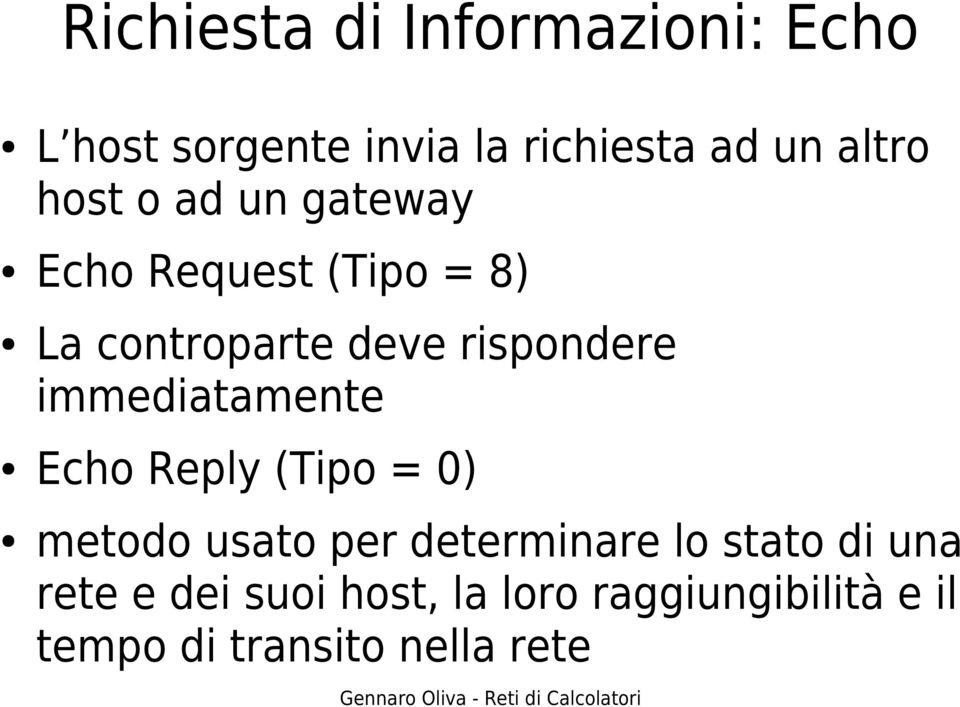immediatamente Echo Reply (Tipo = 0) metodo usato per determinare lo stato di