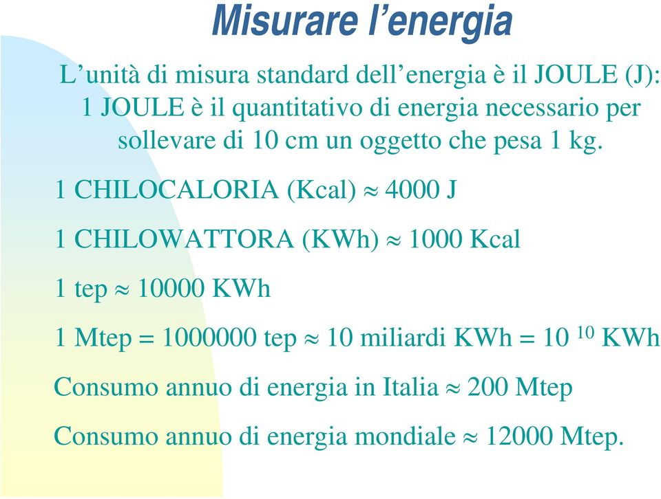 1 CHILOCALORIA (Kcal) 4000 J 1 CHILOWATTORA (KWh) 1000 Kcal 1 tep 10000 KWh 1 Mtep = 1000000 tep