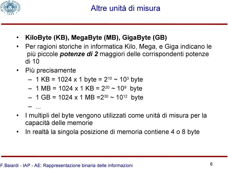 10 ~ 10 3 byte 1 MB = 1024 x 1 KB = 2 20 ~ 10 9 byte 1 GB = 1024 x 1 MB =2 30 ~ 10 12 byte.