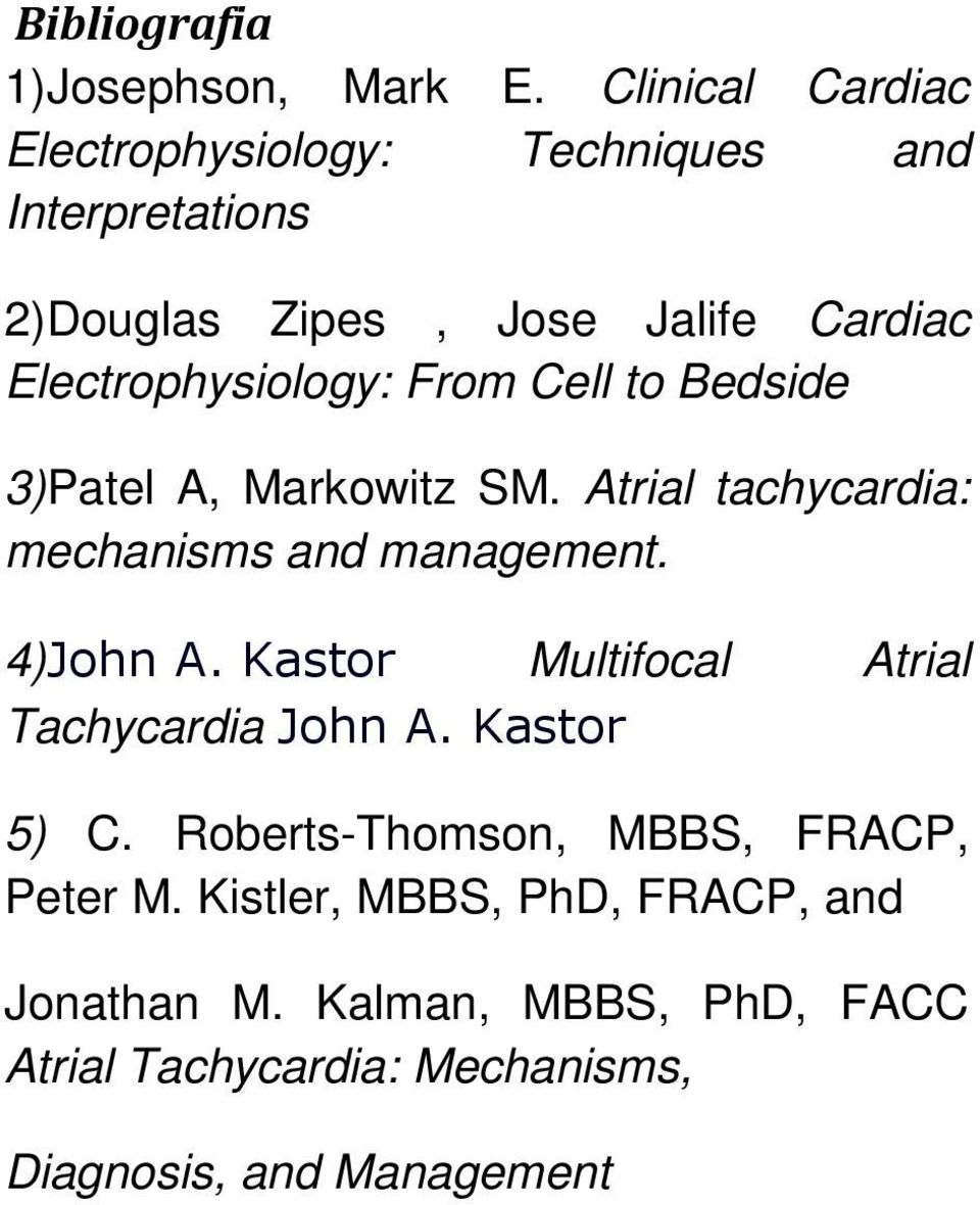 Electrophysiology: From Cell to Bedside 3)Patel A, Markowitz SM. Atrial tachycardia: mechanisms and management. 4)John A.