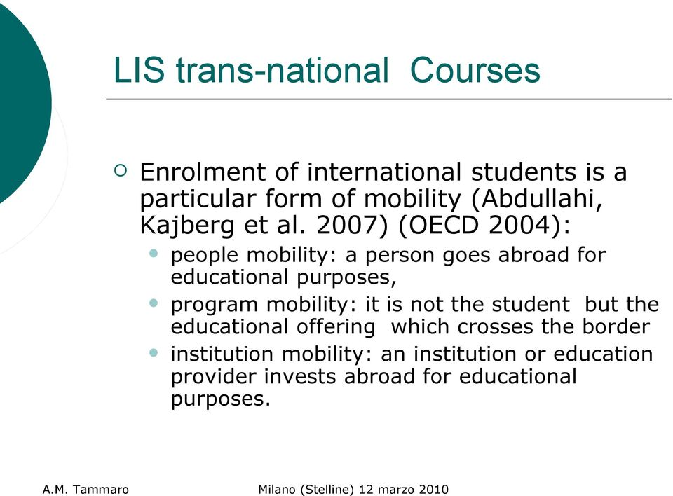 2007) (OECD 2004): people mobility: a person goes abroad for educational purposes, program