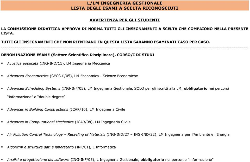 Acustica applicata (ING-IND/11), LM Ingegneria Meccanica Advanced Econometrics (SECS-P/05), LM Economics - Scienze Economiche Advanced Scheduling Systems (ING-INF/05), LM Ingegneria Gestionale, SOLO