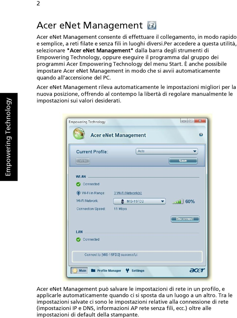 Technology del menu Start. È anche possibile impostare Acer enet Management in modo che si avvii automaticamente quando all accensione del PC.