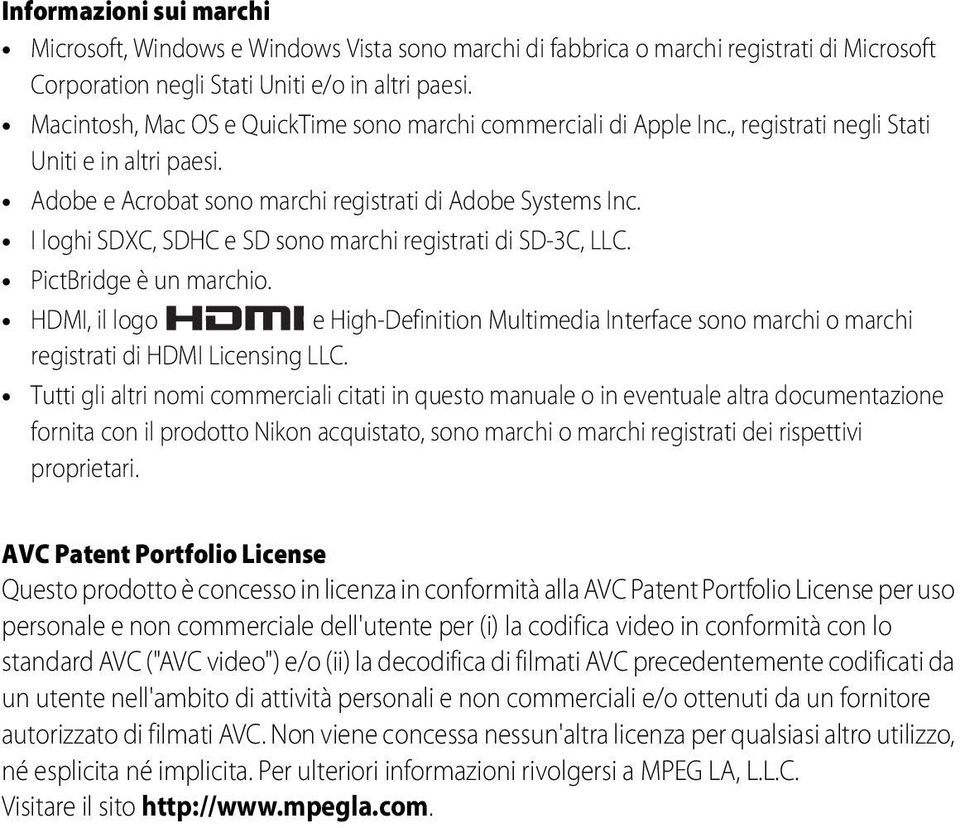 I loghi SDXC, SDHC e SD sono marchi registrati di SD-3C, LLC. PictBridge è un marchio. HDMI, il logo e High-Definition Multimedia Interface sono marchi o marchi registrati di HDMI Licensing LLC.