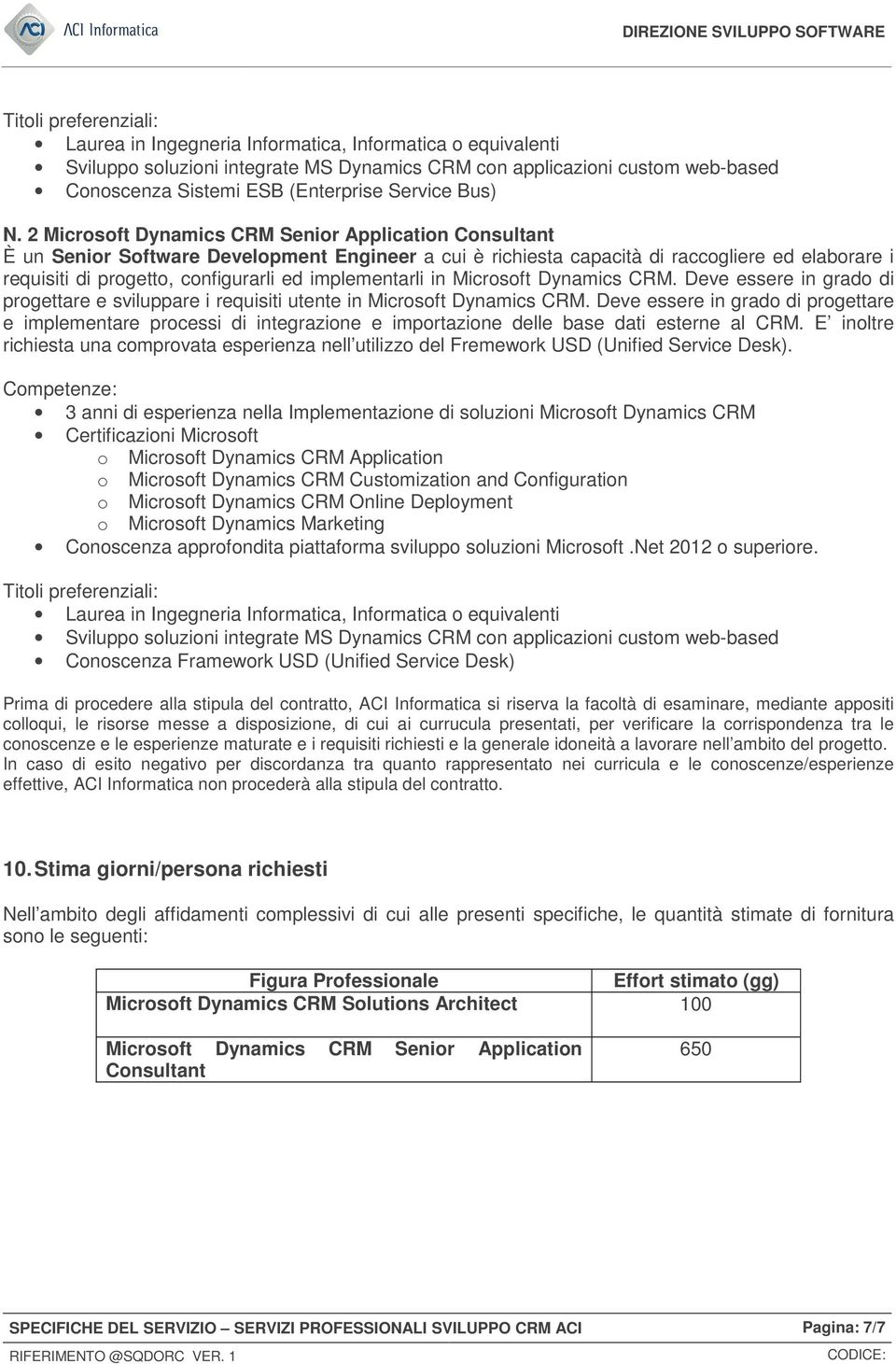 2 Microsoft Dynamics CRM Senior Application Consultant È un Senior Software Development Engineer a cui è richiesta capacità di raccogliere ed elaborare i requisiti di progetto, configurarli ed