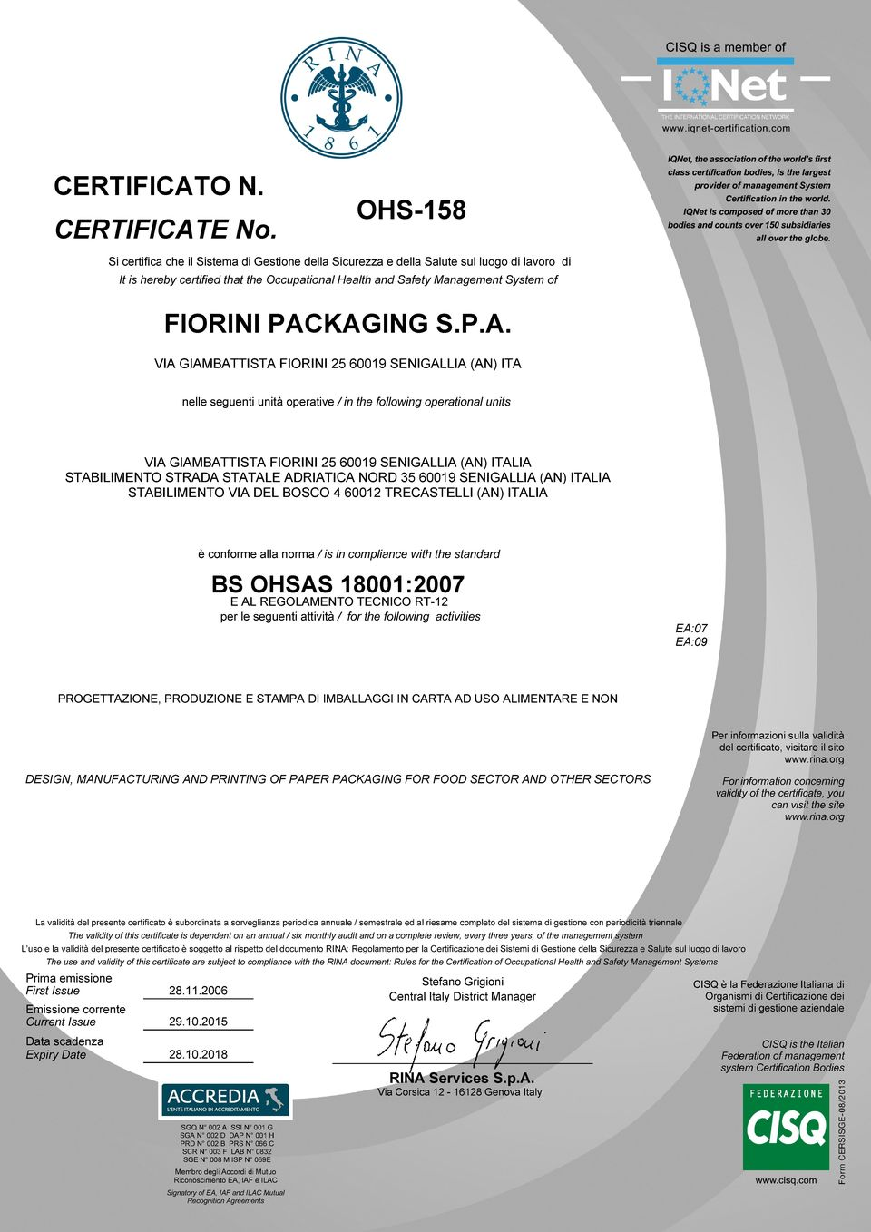 seguenti unità operative / in the following operational units LIA è conforme alla norma / is in compliance with the standard BS OHSAS 18001:2007 E AL REGOLAMENTO TECNICO RT-12 per le seguenti