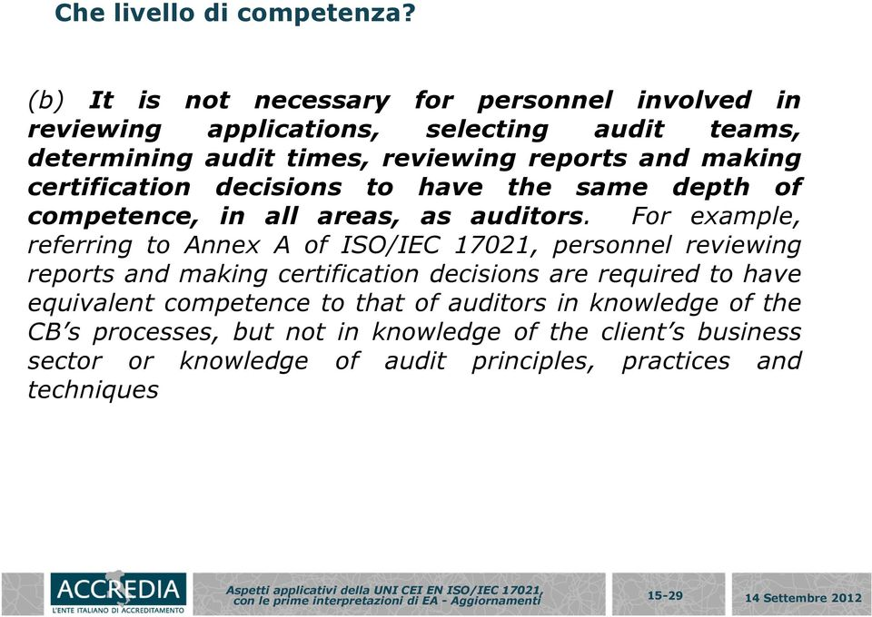 certification decisions to have the same depth of competence, in all areas, as auditors.