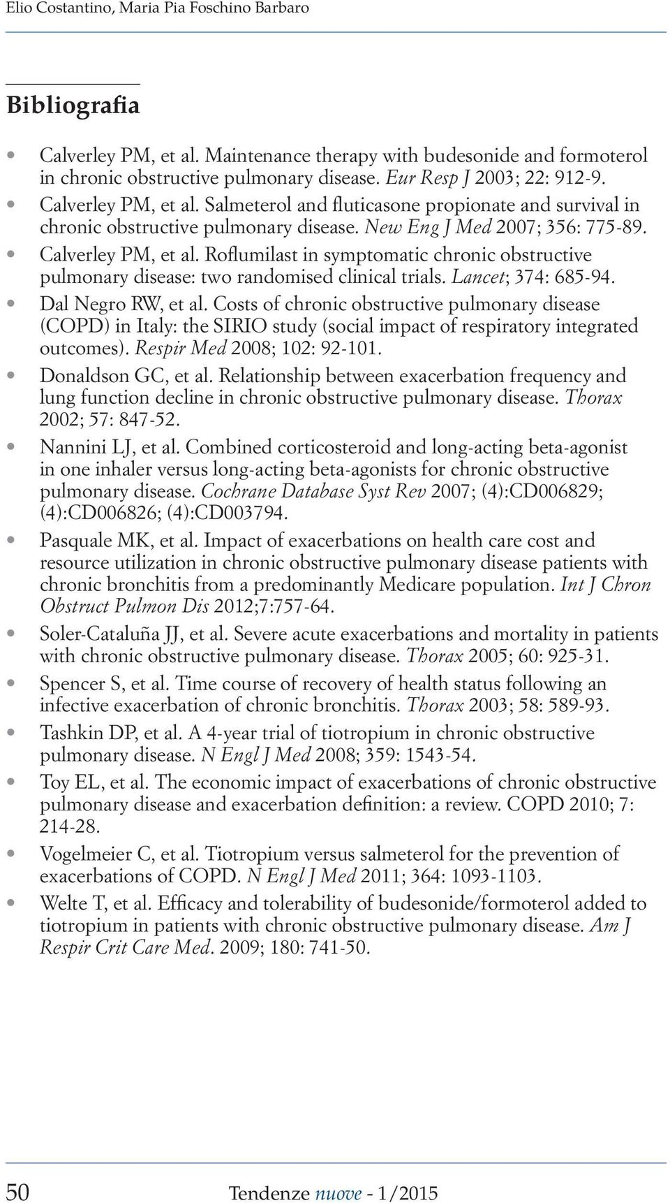 Roflumilast in symptomatic chronic obstructive pulmonary disease: two randomised clinical trials. Lancet; 374: 685-94. Dal Negro RW, et al.