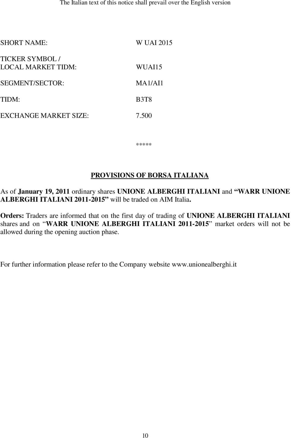 500 ***** PROVISIONS OF BORSA ITALIANA As of January 19, 2011 ordinary shares UNIONE ALBERGHI ITALIANI and WARR UNIONE ALBERGHI ITALIANI 2011-2015 will be traded on