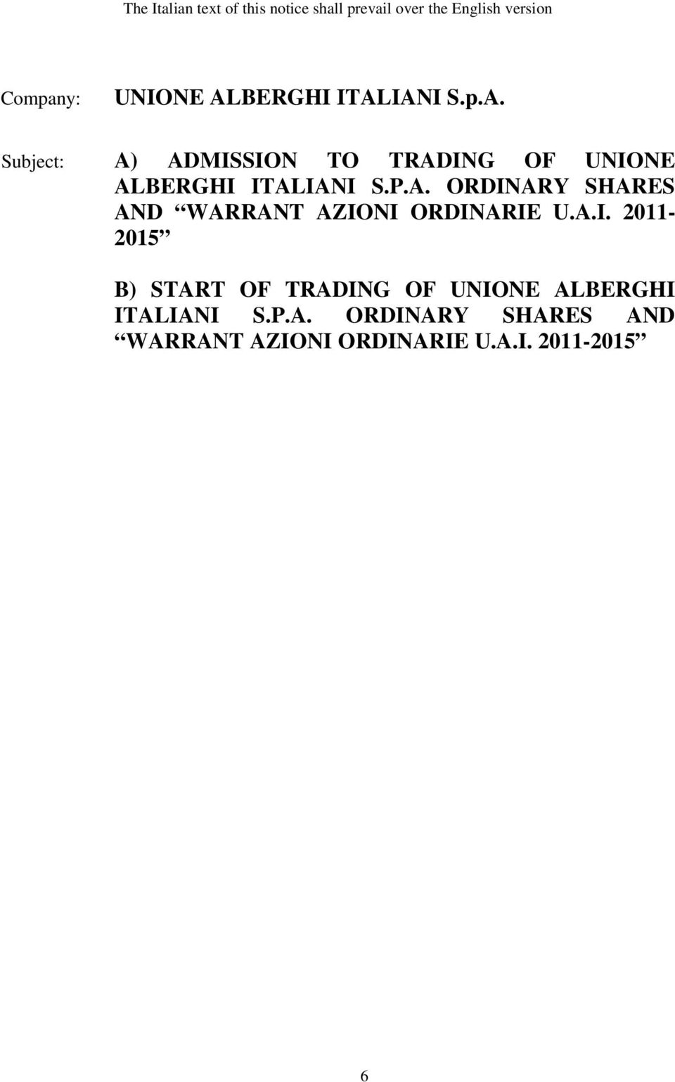 A. ORDINARY SHARES AND WARRANT AZIONI ORDINARIE U.A.I. 2011-2015 B) START OF TRADING OF UNIONE ALBERGHI ITALIANI S.