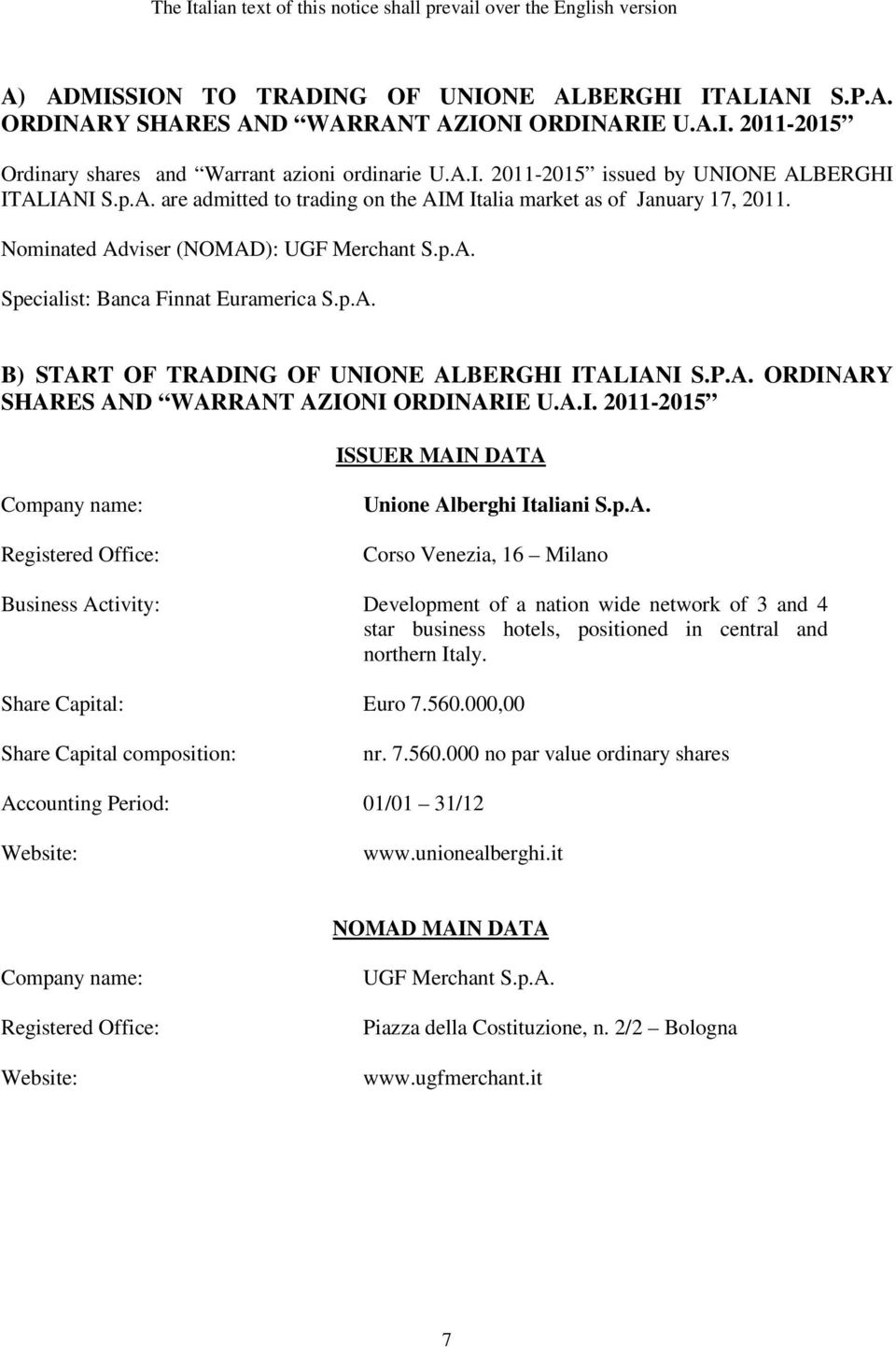 p.A. B) START OF TRADING OF UNIONE ALBERGHI ITALIANI S.P.A. ORDINARY SHARES AND WARRANT AZIONI ORDINARIE U.A.I. 2011-2015 ISSUER MAIN DATA Company name: Registered Office: Unione Alberghi Italiani S.