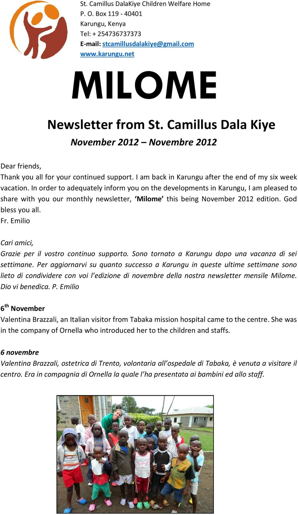 In order to adequately inform you on the developments in Karungu, I am pleased to share with you our monthly newsletter, Milome this being November 2012 edition. God bless you all. Fr.