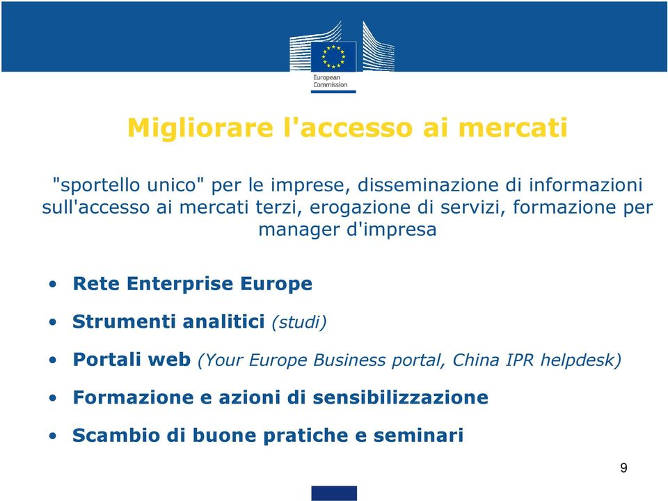 d'impresa Rete Enterprise Europe Strumenti analitici (studi) Portaliweb (Your Europe Business