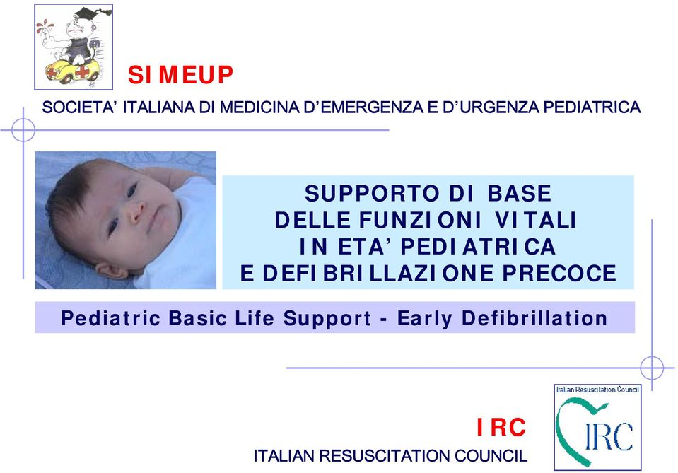 PEDIATRICA E DEFIBRILLAZIONE PRECOCE Pediatric i Basic Life