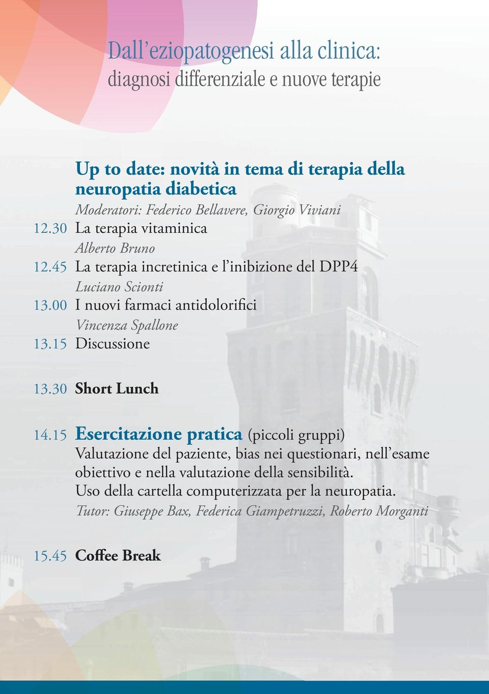 00 I nuovi farmaci antidolorifici Vincenza Spallone 13.15 Discussione 13.30 Short Lunch 14.