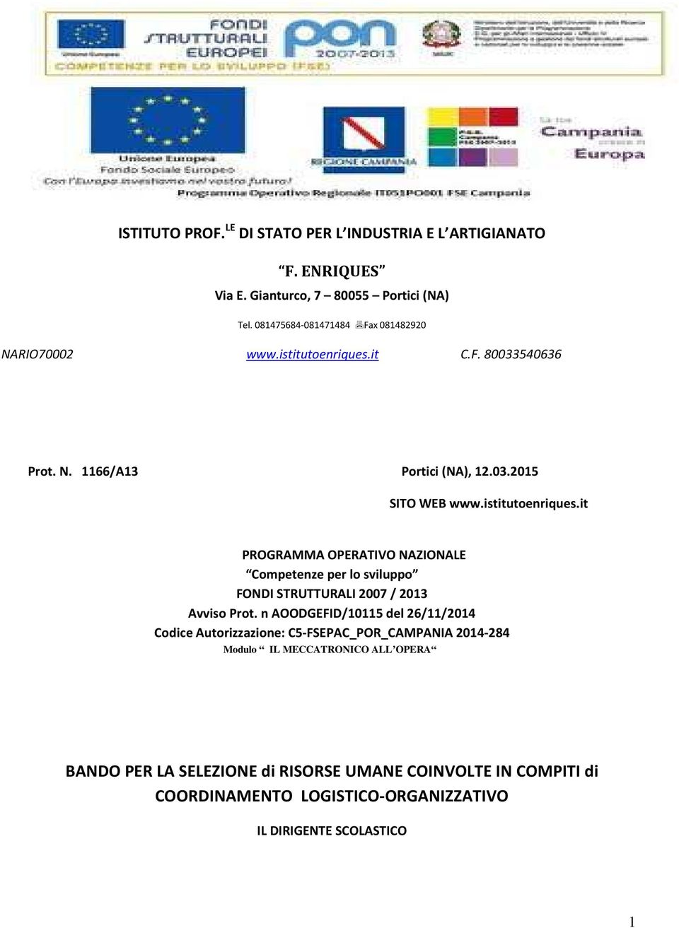it C.F. 80033540636 Prot. N. 1166/A13 Portici (NA), 12.03.2015 SITO WEB www.istitutoenriques.
