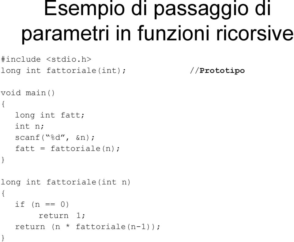 h> long int fattoriale(int); //Prototipo void main() long int