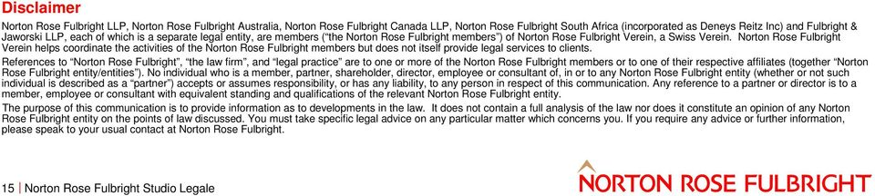 Norton Rose Fulbright Verein helps coordinate the activities of the Norton Rose Fulbright members but does not itself provide legal services to clients.