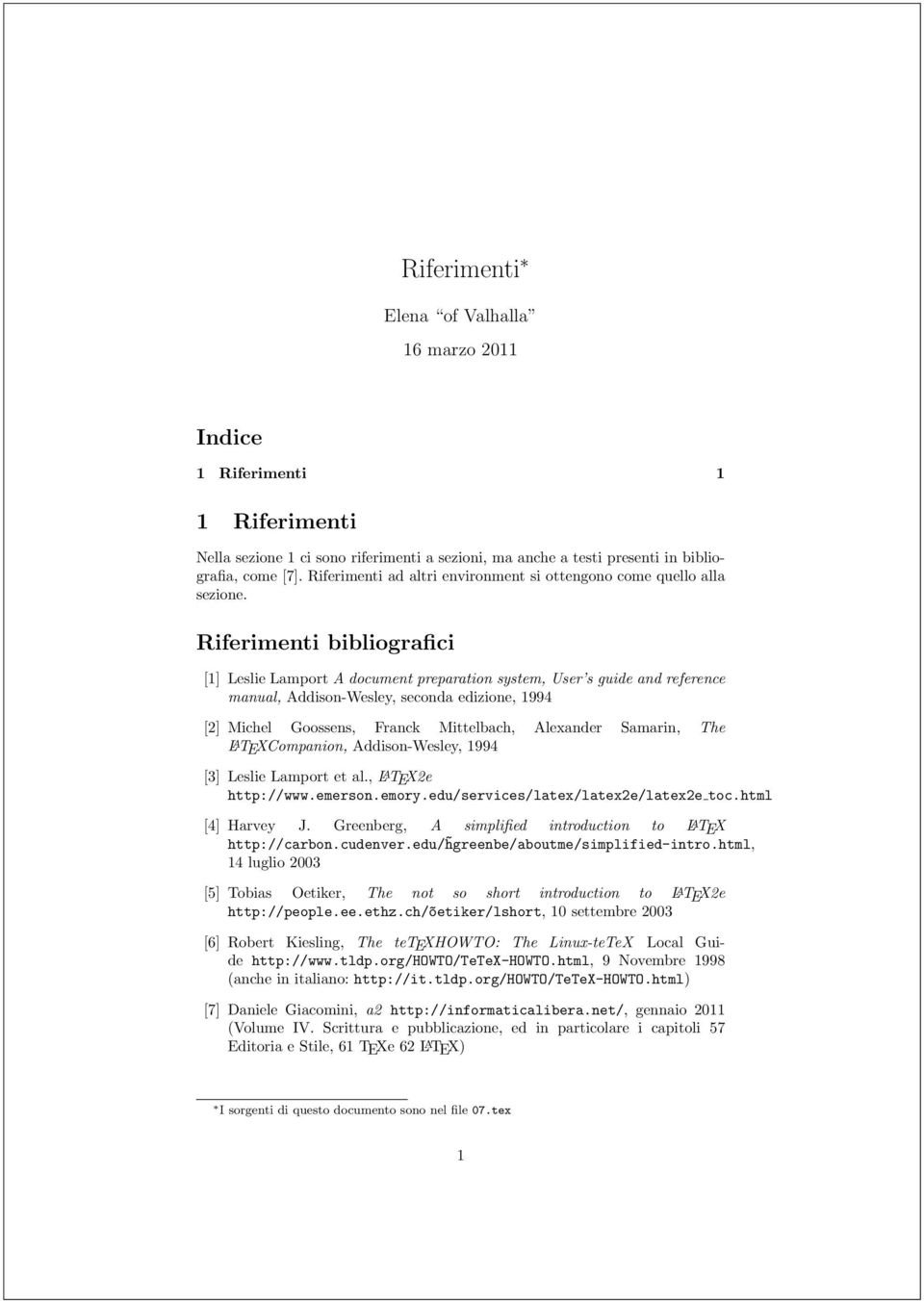 Riferimenti bibliografici [1] Leslie Lamport A document preparation system, User s guide and reference manual, Addison-Wesley, seconda edizione, 1994 [2] Michel Goossens, Franck Mittelbach, Alexander