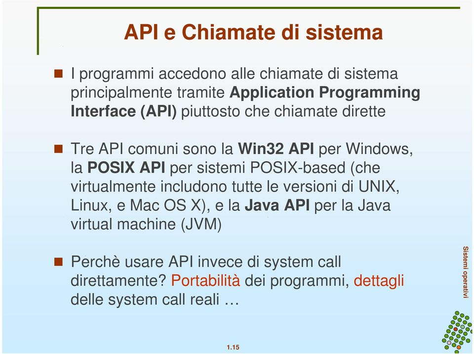 POSIX-based (che virtualmente includono tutte le versioni di UNIX, Linux, e Mac OS X), e la Java API per la Java virtual