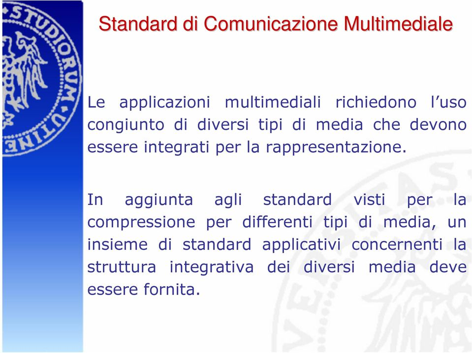 In aggiunta agli standard visti per la compressione per differenti tipi di media, un