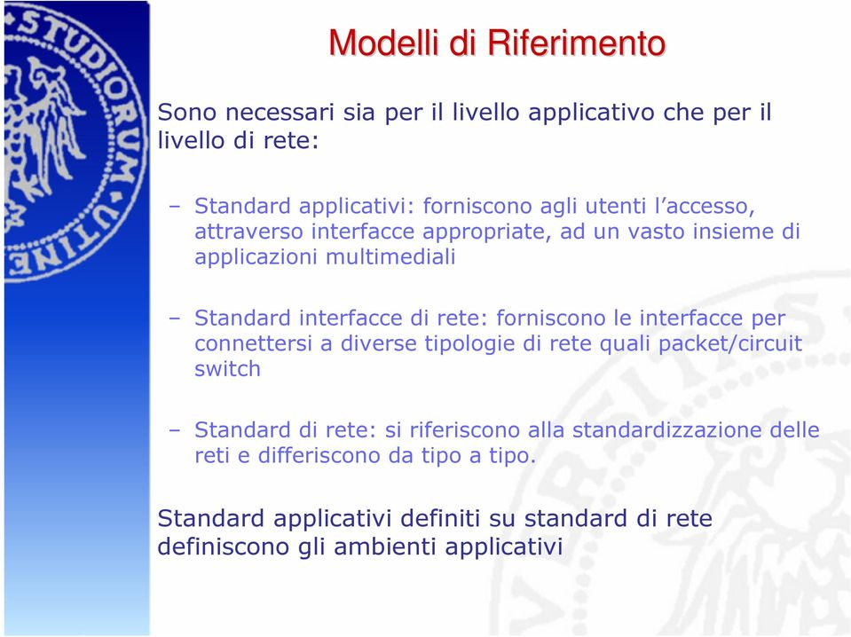 forniscono le interfacce per connettersi a diverse tipologie di rete quali packet/circuit switch Standard di rete: si riferiscono alla